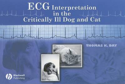 ECG Interpretation in the Critically Ill Dog and Cat by Thomas K. Day