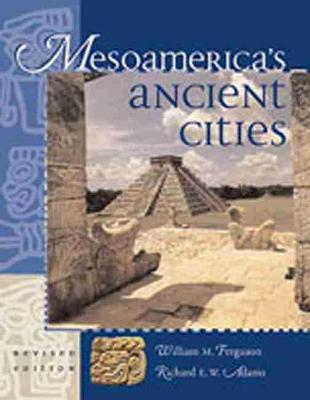 Mesoamerica's Ancient Cities by William M. Ferguson
