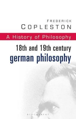 History of Philosophy 18th and 19th Century German Philosophy Vol 7 by Frederick C. Copleston