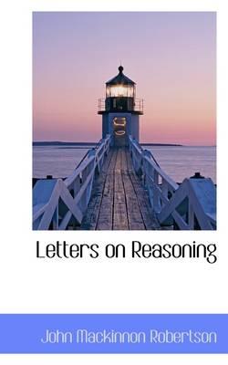 Letters on Reasoning by John MacKinnon Robertson