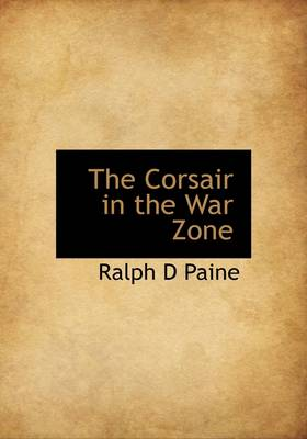 The Corsair in the War Zone by Ralph D Paine