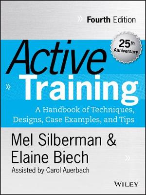 Active Training: A Handbook of Techniques, Designs, Case Examples, and Tips by Melvin L. Silberman