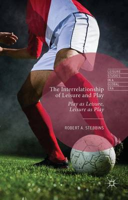 The Interrelationship of Leisure and Play by Robert A. Stebbins
