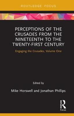 Perceptions of the Crusades in the 19th and 20th Centuries by Mike Horswell