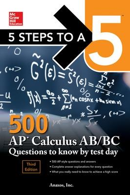 5 Steps to a 5 500 AP Calculus AB/BC Questions to Know by Test Day, Third Edition by Inc. Anaxos