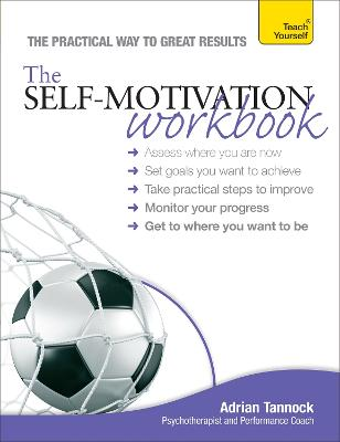 The Self-Motivation Workbook: Teach Yourself by Adrian Tannock