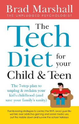 The Tech Diet for your Child & Teen: The 7-Step Plan to Unplug & ReclaimYour Kid's Childhood (And Your Family's Sanity) by Brad Marshall