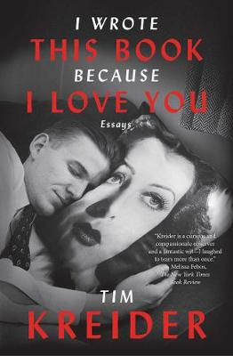 I Wrote This Book Because I Love You: Essays by Tim Kreider