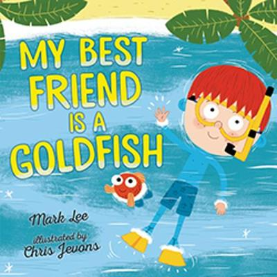 My Best Friend Is a Goldfish by Lee Mark
