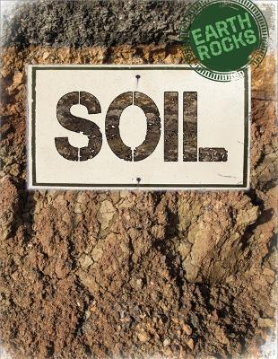 Earth Rocks: Soil by Richard Spilsbury