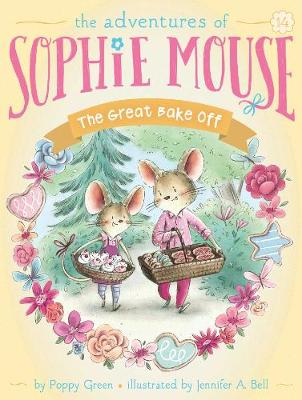 Adventures of Sophie Mouse: #14 The Great Bake Off by Poppy Green