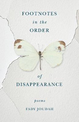 Footnotes in the Order of Disappearance by Fady Joudah