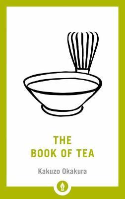The Book Of Tea by Kakuzi Okakura