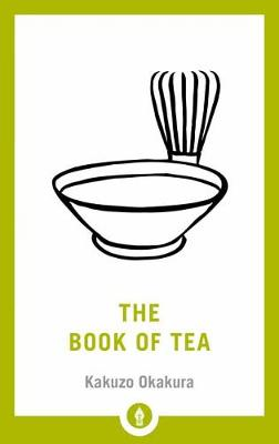 The Book Of Tea by Kakuzi Okakura