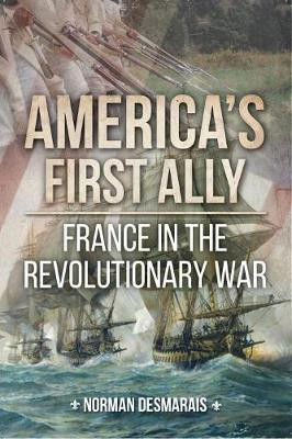America'S First Ally: France in the Revolutionary War by Norman Desmarais