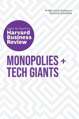 Monopolies and Tech Giants: The Insights You Need from Harvard Business Review by Harvard Business Review