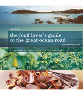 Food & Wine Lover's Gde Great Ocean Road by Max Allen