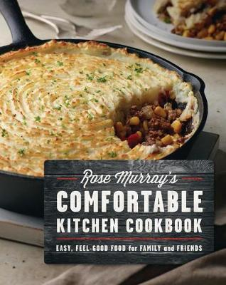 Rose Murray's Comfortable Kitchen Cookbook by Rose Murray