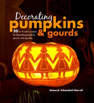 Decorating Pumpkins & Gourds by Deborah Schneebeli-Morrell