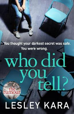 Who Did You Tell?: From the bestselling author of The Rumour by Lesley Kara