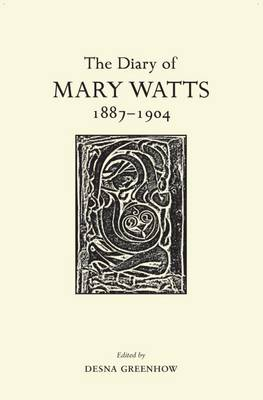 The Diary of Mary Watts 1887-1904: Victorian Progressive and Artistic Visionary by Desna Greenhow