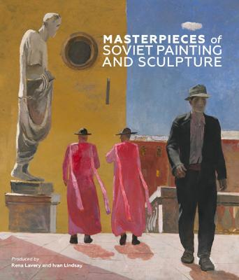 Masterpieces of Soviet Painting and Sculpture by Rena Lavery