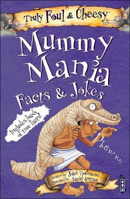 Truly Foul and Cheesy Mummy Mania Jokes and Facts Book by John Townsend