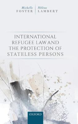 International Refugee Law and the Protection of Stateless Persons by Michelle Foster
