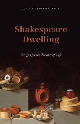 Shakespeare Dwelling by Julia Reinhard Lupton