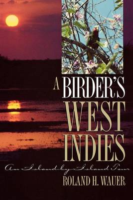 A Birder's West Indies by Roland H. Wauer