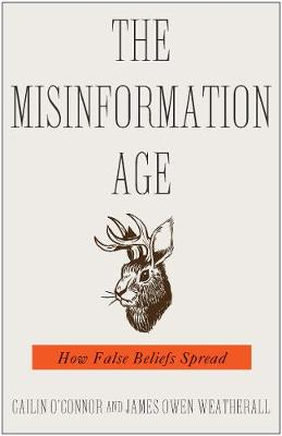The Misinformation Age: How False Beliefs Spread by Cailin O'Connor