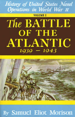 History of United States Naval Operations in World War II The Battle of the Atlantic, Sept.1939-May 1943 v. 1 by Samuel Eliot Morison