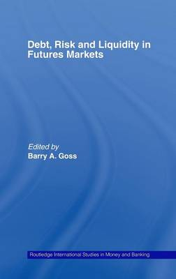Debt, Risk and Liquidity in Futures Markets by Barry Goss