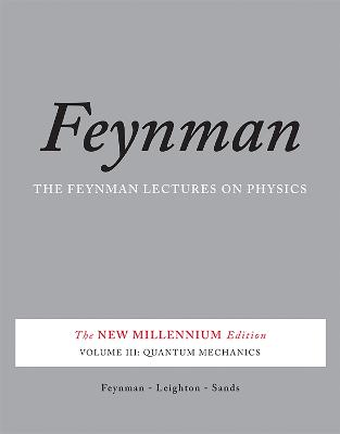 The The Feynman Lectures on Physics The Feynman Lectures on Physics, Vol. III Quantum Mechanics v. 3 by Matthew Sands