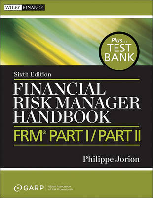 Financial Risk Manager Handbook+ Test Bank, Sixth Edition by GARP (Global Association of Risk Professionals)