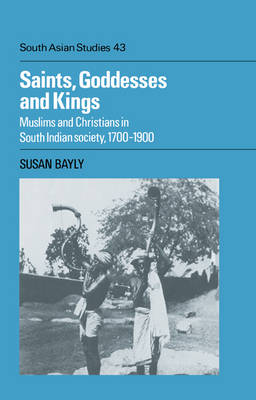 Saints, Goddesses and Kings by Susan Bayly