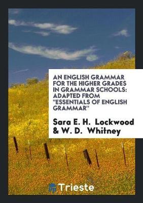 English Grammar for the Higher Grades in Grammar Schools by E. H. Lockwood