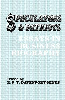 Speculators and Patriots: Essays in Business Biography by R. P. T. Davenport-Hines