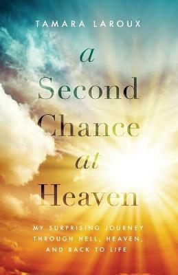 A Second Chance at Heaven by Tamara Laroux