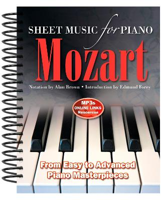 Wolfgang Amadeus Mozart: Sheet Music for Piano: From Easy to Advanced; Over 25 masterpieces by Alan Brown