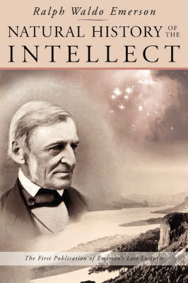 Natural History of the Intellect by Ralph Waldo Emerson