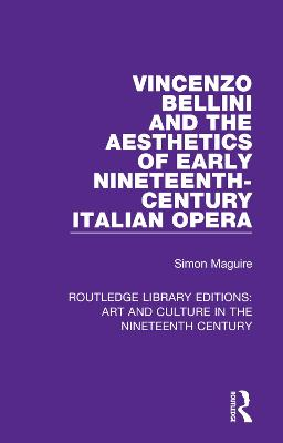 Vincenzo Bellini and the Aesthetics of Early Nineteenth-Century Italian Opera by Simon Maguire
