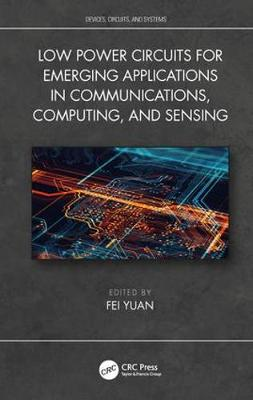 Low Power Circuits for Emerging Applications in Communications, Computing, and Sensing by Fei Yuan