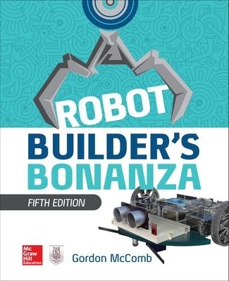 Robot Builder's Bonanza by Gordon McComb
