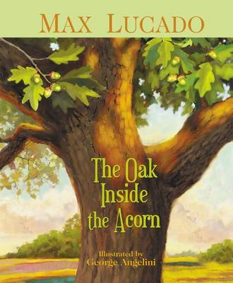 Oak Inside the Acorn The by Max Lucado