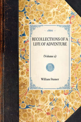 Recollections of a Life of Adventure: (volume 2) by William Stamer