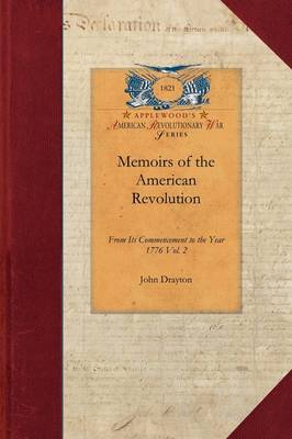 """Memoirs of the American Revolution V2: From Its Commencement to the Year 1776, Inclusive, as Relating to the State of South-Carolina, and Occasionally Refering [sic] to the States of North-Carolina and Georgia Vol. 1of North-Carolina and Georgia Vol. 2"""" by John Drayton"""