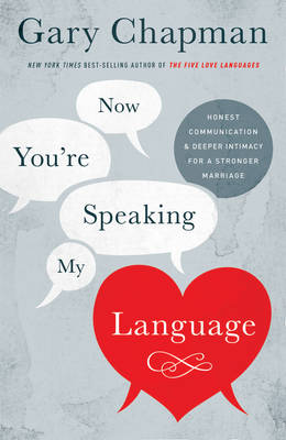 Now You're Speaking My Language by Gary Chapman