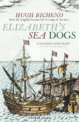 Elizabeth's Sea Dogs: How England's mariners became the scourge of the seas book