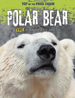 Polar Bear: Killer King of the Arctic by Louise Spilsbury